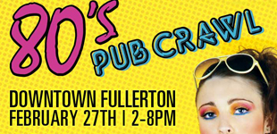 80's PUB CRAWL IN DOWNTOWN FULLERTON